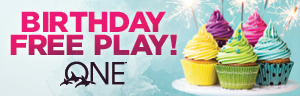Guests who visit us during their birthday month receive $10 in Free Play on their ONE club card by visiting a promotional kiosk.