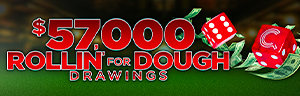 Image of the For $57,000 ROLLIN' FOR DOUGH DRAWINGS promotion, February at Quil Ceda Creek Casino