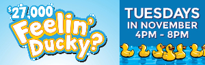 "Win your share of up to $27,000! Every 30 minutes a lucky winner will have the opportunity to choose a ""lucky ducky"" to reveal up to $2,500 cash and one lucky winner could walk away with $5,000 cash on November 24."