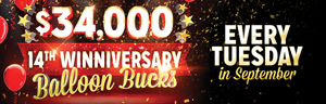 At Quil Ceda Creek Casino just north of Seattle near Everett on I-5 play 14th Winniversary Balloon Bucks on Tuesdays in September!
