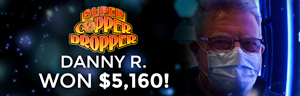 Danny R. won $5,160 playing Super Copper Dropper at Quil Ceda Creek Casino.