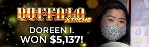 Doreen I. won $5,137 playing Buffalo Extreme at Quil Ceda Creek Casino.
