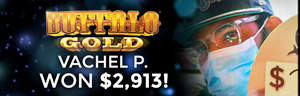 Vachel P. won $2,913 playing Buffalo Gold at the Quil Ceda Creek Casino in Marysville North of Seattle.