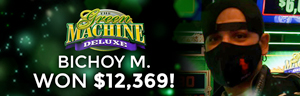 Bichoy M. won $12,369 at the Quil Ceda Creek Casino, playing The Green Machine Deluxe.