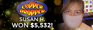 Quil Ceda Creek Casino Susan H. won $5,532 playing Copper Dropper slot machine.