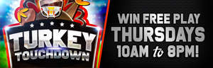 C'mon in to Quil Ceda Creek Casino to play Turkey Touchdown Thursdays in November - we are just off of I-5 near Marysville!
