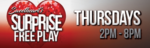 At Quil Ceda Creek Casino just north of Lynnwood on I-5 play the Sweetheart's Surprise to earn entries to win up to $100 in Free Play every Thursday in February!