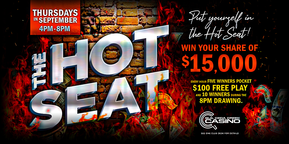Join us at the Quil Ceda Creek Casino for The Hot Seat promotion in September only 45 minutes north of Seattle.