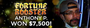 Anthony P. won $7,500 playing Fortune Rooster