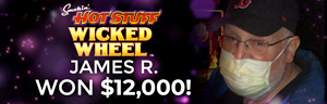 James R. won $12,000 playing Smokin' Hot Stuff - Wicked Wheel at the Quil Ceda Creek Casino where the winners play in Marysville just 15 minutes north of Everett.