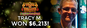 Tracy M. won $6,213 playing Tree of Wealth-Jade Eternity at the Quil Ceda Creek Casino in Marysville, only 60 minutes from Canada.