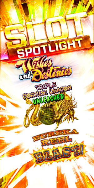 Play slots at Quil Ceda Creek Casino just north of Kirkland near Marysville on I-5 including your favorites like Wishes and Destinies, Triple Fortune Dragon Unleashed and Eureka Reel Blast!