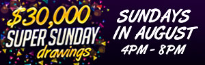 $30,000 SUPER SUNDAYS DRAWINGS