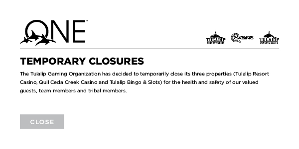 Notice about the closure for the three Tulalip Gaming Organization properties during the COVID-19 pandemic